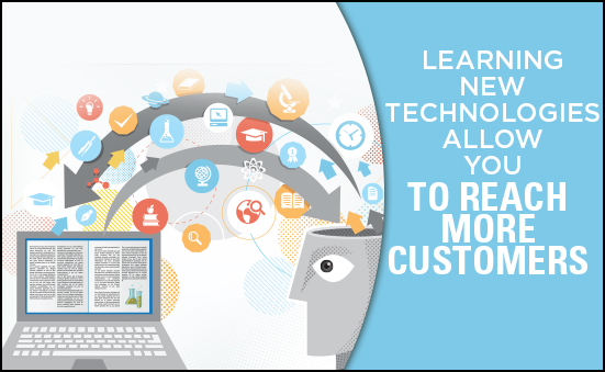 Learning New Technologies Allow You to Reach More Customers