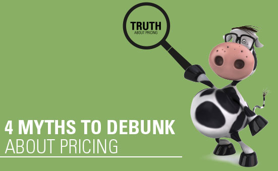 4 Myths to Debunk about Pricing