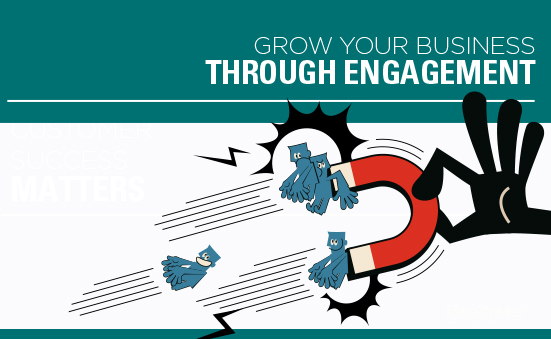Grow Your Business Through Engagement