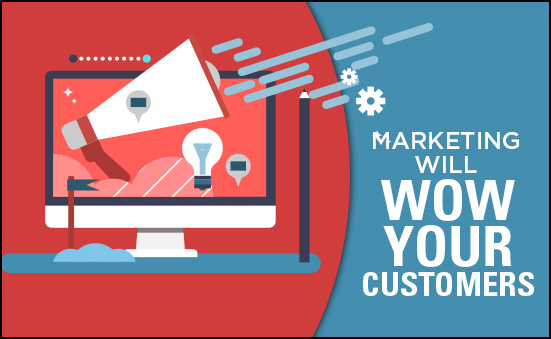 Marketing Will Wow Your Customers