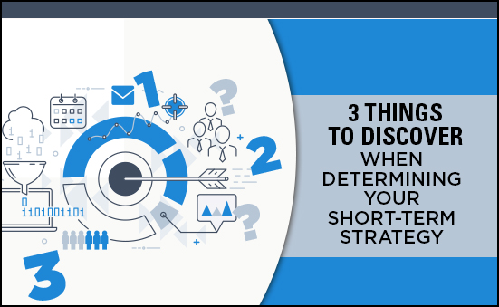 3 Things to Discover When Determining Your Short-Term Strategy