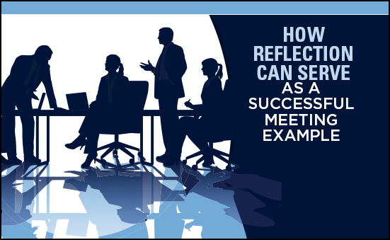 How Reflection Can Serve as a Successful Meeting Example