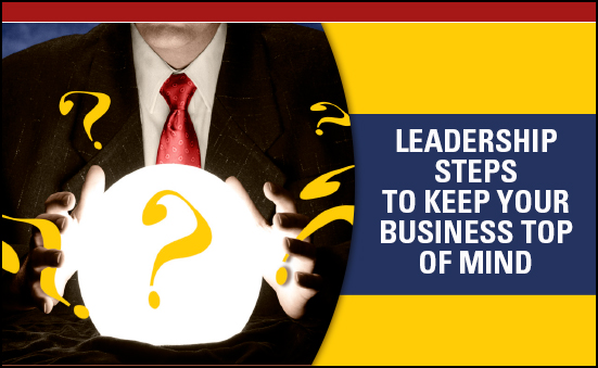 Leadership Steps To Keep Your Business Top of Mind