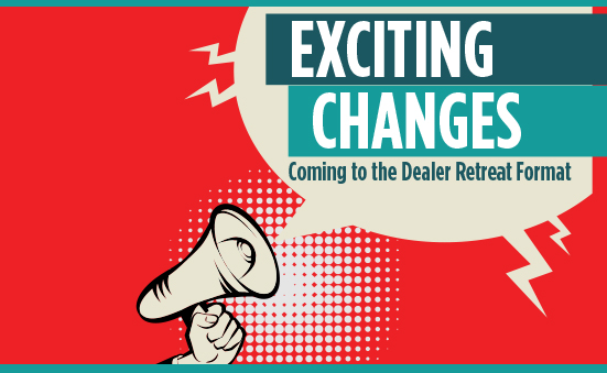 Exciting Changes Coming To The Dealer Retreat Format