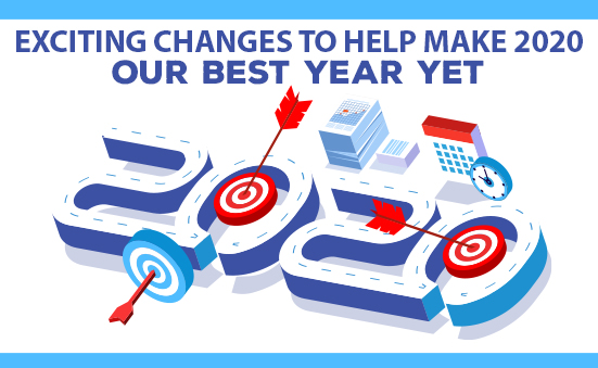 Exciting Changes to Help Make 2020 Our Best Year Yet!