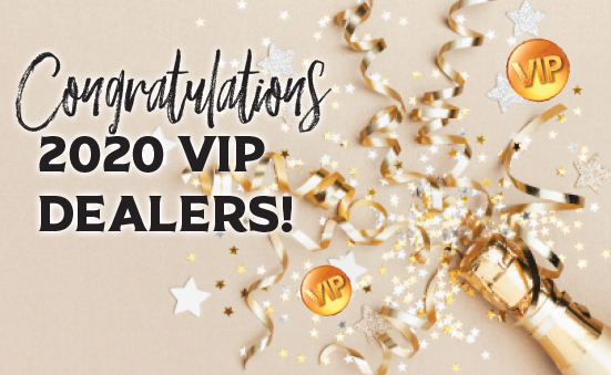 Congratulations to our 2020 VIP Dealers!!