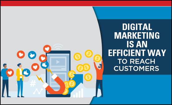 Digital Marketing Is An Efficient Way To Reach Customers