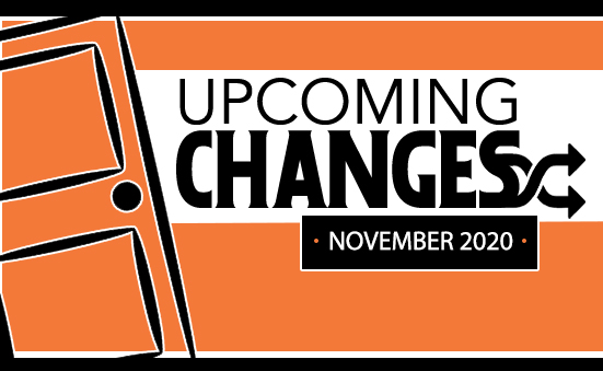 CHANGES COMING IN NOVEMBER 2020