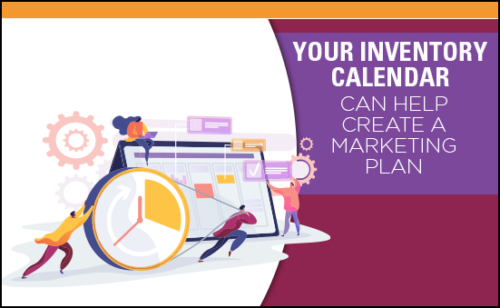 Your Inventory Calendar Can Help Create A Marketing Plan